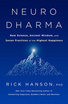 Neurodharma: New Science, Ancient Wisdom, and Seven Practices of the Highest Happiness, Rick Hanson