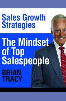 The Mindset of Top Salespeople: Sales Growth Strategies, Brian Tracy