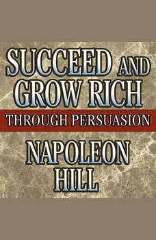 Succeed and Grow Rich Through Persuasion: Revised Edition Revised Edition, Napoleon Hill