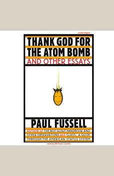 Thank God for the Atom Bomb and Other Essays, Paul Fussell