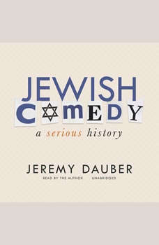 Jewish Comedy: A Serious History, Jeremy Dauber