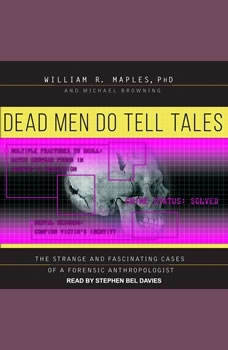 Dead Men Do Tell Tales: The Strange and Fascinating Cases of a Forensic Anthropologist, Michael Browning