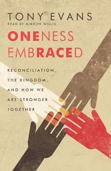 Oneness Embraced: Reconciliation, the Kingdom, and How We are Stronger Together Reconciliation, the Kingdom, and How We are Stronger Together, Tony Evans