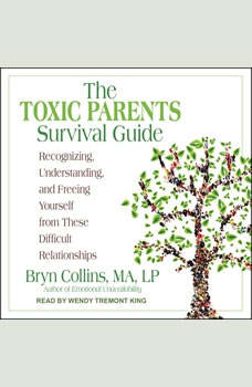 The Toxic Parents Survival Guide: Recognizing, Understanding, and Freeing Yourself from These Difficult Relationships Recognizing, Understanding, and Freeing Yourself from These Difficult Relationships, MA Collins