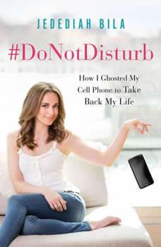 #DoNotDisturb: How I Ghosted My Cell Phone to Take Back My Life, Jedediah Bila