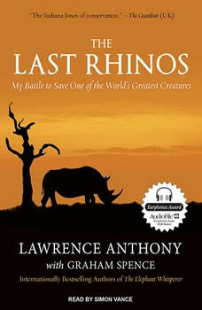 The Last Rhinos: My Battle to Save One of the World's Greatest Creatures, Lawrence Anthony