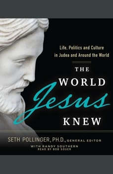 The World Jesus Knew: Life, Politics, and Culture in Judea and Around the World, Bob Souer