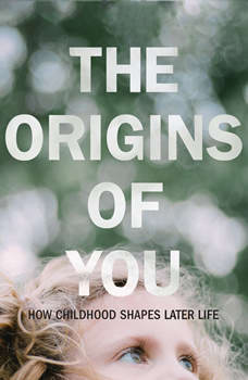 Origins of You, The: How Childhood Shapes Later Life, Jay Belsky
