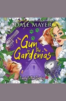 Gun in the Gardenias: Book 7: Lovely Lethal Gardens, Dale Mayer
