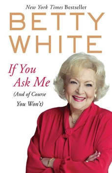 If You Ask Me: (And of Course You Won't) (And of Course You Won't), Betty White