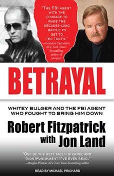Betrayal: Whitey Bulger and the FBI Agent Who Fought to Bring Him Down, Robert Fitzpatrick