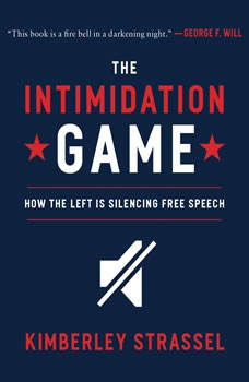 The Intimidation Game: How the Left Is Silencing Free Speech, Kimberley Strassel