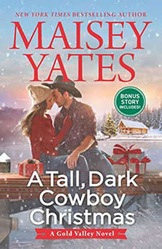 A Tall, Dark Cowboy Christmas: plus Snowed in with the Cowboy (A Gold Valley Novel), Maisey Yates