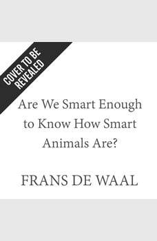 Are We Smart Enough to Know How Smart Animals Are?, Frans de Waal