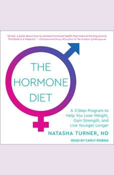 The Hormone Diet: A 3-step Program to Help You Lose Weight, Gain Strength, and Live Younger Longer A 3-step Program to Help You Lose Weight, Gain Strength, and Live Younger Longer, ND Turner