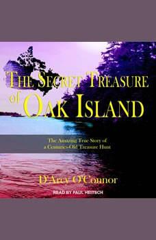 Secret Treasure of Oak Island: The Amazing True Story of a Centuries-Old Treasure Hunt, D'Arcy O'Connor