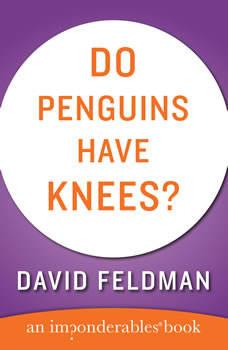 Do Penguins Have Knees?, David Feldman