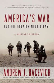 America's War for the Greater Middle East: A Military History, Andrew J. Bacevich