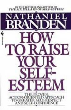 Raise Your Self-Esteem, Nathaniel Branden