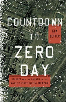 Countdown to Zero Day: Stuxnet and the Launch of the World's First Digital Weapon Stuxnet and the Launch of the World's First Digital Weapon, Kim Zetter