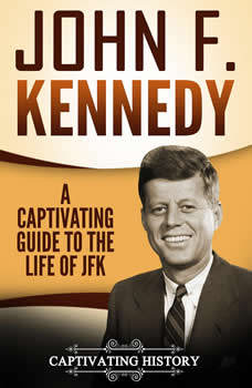John F. Kennedy: A Captivating Guide to the Life of JFK, Captivating History