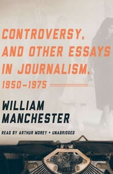 Controversy, and Other Essays in Journalism, 19501975, William Manchester