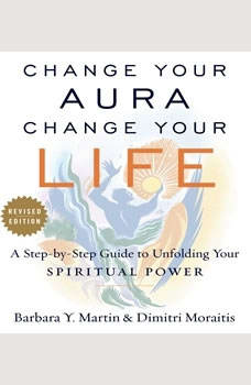 Change Your Aura, Change Your Life (Revised Edition), Barbara Y. Martin