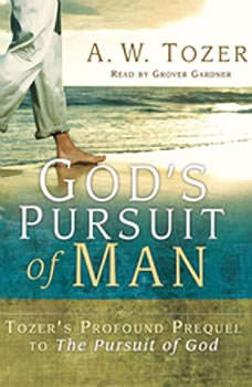 God's Pursuit of Man: The Divine Conquest of the Human Heart, A. W. Tozer