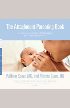 The Attachment Parenting Book: A Commonsense Guide to Understanding and Nurturing Your Child, William Sears, MD