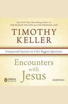 Encounters with Jesus: Unexpected Answers to Life's Biggest Questions Unexpected Answers to Life's Biggest Questions, Timothy Keller