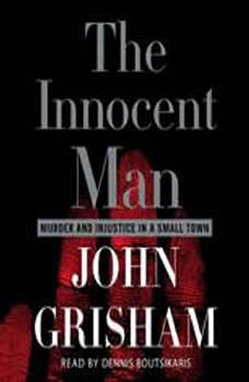 The Innocent Man: Murder and Injustice in a Small Town Murder and Injustice in a Small Town, John Grisham