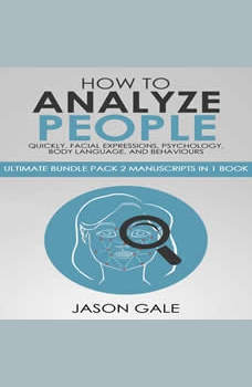 How to Analyze People Quickly, Facial Expressions, Psychology, Body Language, And Behaviors: Ultimate Guide, Jason Gale