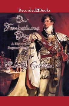 Our Tempestuous Day: A History of Regency England, Carolly Erickson