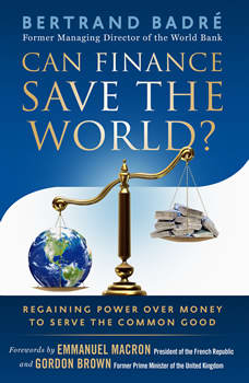 Can Finance Save the World?: Regaining Power over Money to Serve the Common Good, Bertrand BadrA©