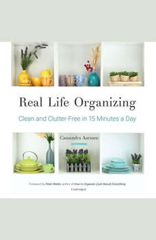 Real Life Organizing: Clean and Clutter-Free in 15 Minutes a Day Clean and Clutter-Free in 15 Minutes a Day, Cassandra Aarssen