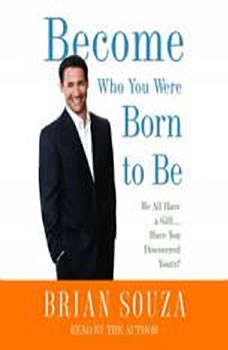 Become Who You Were Born to Be: We All Have a Gift. . . . Have You Discovered Yours?, Brian Souza