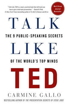 Talk Like TED: The 9 Public Speaking Secrets of the World's Top Minds, Carmine Gallo