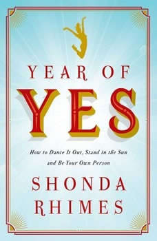 Year of Yes: How to Dance It Out, Stand In the Sun and Be Your Own Person How to Dance It Out, Stand In the Sun and Be Your Own Person, Shonda Rhimes