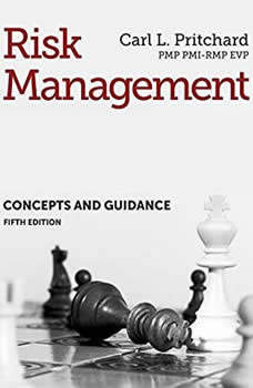 Risk Management: Concepts and Guidance, Fifth Edition, Carl L. Pritchard PMP PMI-RMP EVP