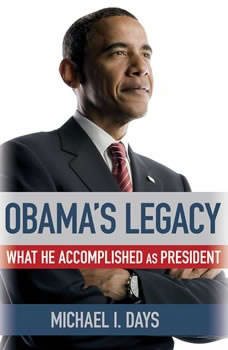 Obama's Legacy: What He Accomplished as President, Michael I. Days