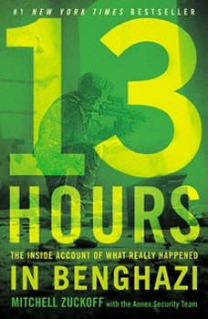 13 Hours: The Inside Account of What Really Happened In Benghazi The Inside Account of What Really Happened In Benghazi, MItchell Zuckoff