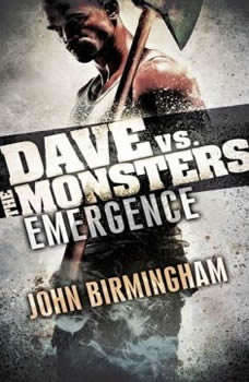 Emergence: Dave vs. the Monsters , John Birmingham