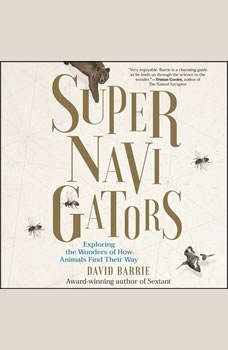 Supernavigators: Exploring the Wonders of How Animals Find Their Way, David Barrie