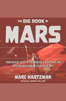 The Big Book of Mars: From Ancient Egypt to The Martian, A Deep-Space Dive into Our Obsession with the Red Planet, Marc Hartzman
