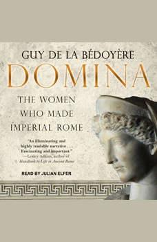 Domina: The Women Who Made Imperial Rome, Guy de la Bedoyere