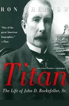 Titan: The Life of John D. Rockefeller, Sr., Ron Chernow