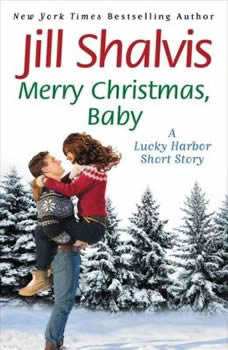 Merry Christmas, Baby: A Lucky Harbor short story A Lucky Harbor short story, Jill Shalvis