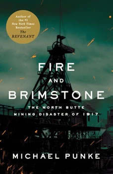Fire and Brimstone: The North Butte Mining Disaster of 1917 The North Butte Mining Disaster of 1917, Michael Punke