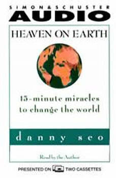 Heaven on Earth: 15-Minute Miracles to Change the World, Danny Seo
