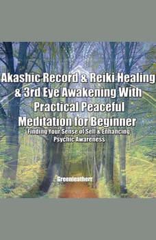 Akashic Record & Reiki Healing & 3rd Eye Awakening With Practical Peaceful  Meditation for Beginner: Finding Your Sense of Self & Enhancing Psychic Awareness, Greenleatherr